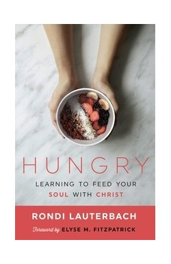 Hungry - Learning to Feed Your Soul With Christ