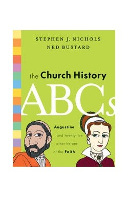 The Church History ABCs - Augustine and 25 other Heroes of the Faith