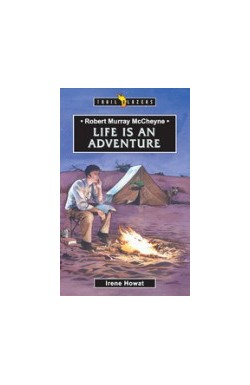 Life is an Adventure - R M McCheyne