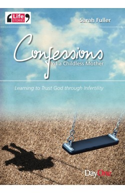 Confessions of a Childless Mother - Learning to Trust God through Infertility