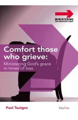 Comfort Those Who Grieve - Ministering God's Grace in Times of Loss