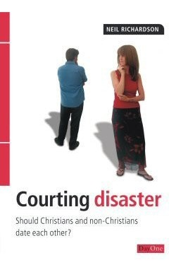 Courting Disaster - Should Christians and non-Christian date each other?