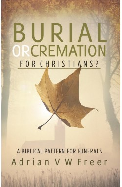 Burial or Cremation for Christians? A biblical pattern for funerals