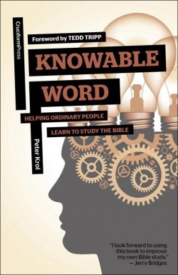 Knowable Word - Helping Ordinary People Learn to Study the Bible