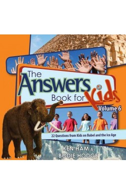 The Answers Book for Kids, Vol 6 - 22 Questions from Kids on Babel and the Ice Age