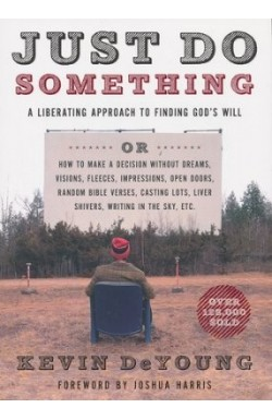 Just Do Something - A Liberating Approach to Finding God's Will