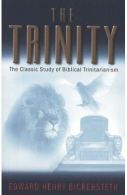 The Trinity - The Classic Study of Biblical Trinitarianism