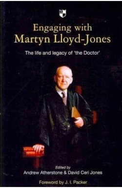 Engaging with Martyn Lloyd-Jones - The Life and Legacy of 'the Doctor'