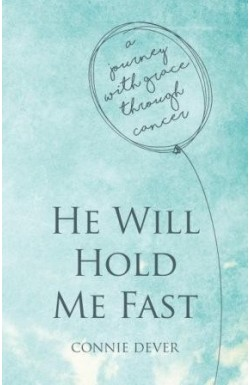 He Will Hold Me Fast - a journey with grace through cancer