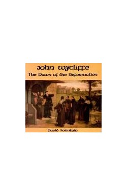 John Wycliffe - Dawn of the Reformation