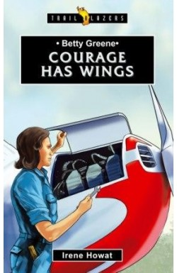 Courage Has Wings - Betty Greene