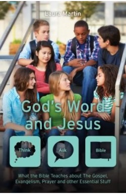 God's Word and Jesus - What the Bible Teaches about The Gospel, Evangelism, Prayer and other Essential Stuff