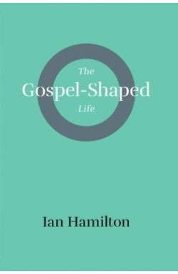 The Gospel Shaped Life