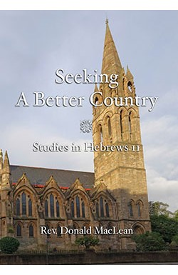 Seeking a Better Country - Studies in Hebrew 11
