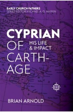 Cyprian of Carthage - His Life and Impact