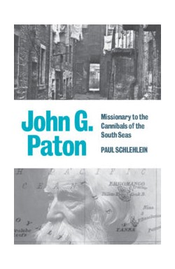 John G. Paton - Missionary to the Cannibals of the South Seas