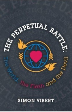 The Perpetual Battle: The World, the Flesh and the Devil