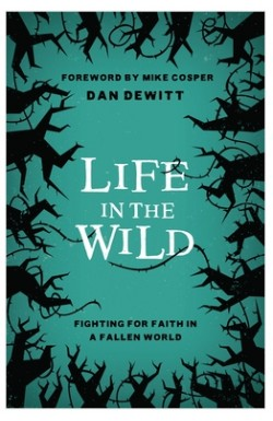 Life in the Wild - Fighting for Faith in a Fallen World