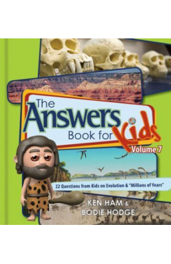 The Answers Book for Kids Vol 7 - 22 Questions on Evolution and 'Millions of Years'
