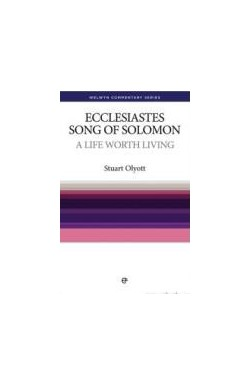 A Life Worth Living - Ecclesiastes and the Song of Solomon