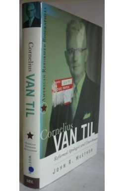 Cornelius Van Til, Reformed Apologist and Churchman