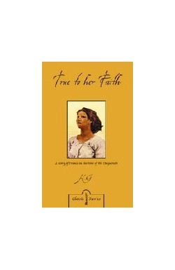 True to her Faith: A Story of France in the Time of the Hugenots