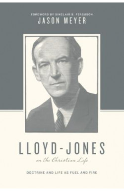 Lloyd-Jones on the Christian Life