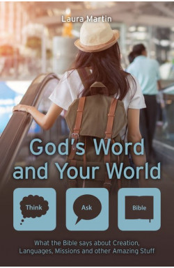 God's Word and Your World - What the Bible says about Creation, Languages, Missions and other Amazing Stuff