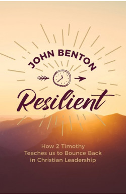 Resilient - How 2 Timothy Teaches us to Bounce Back in Christian Leadership