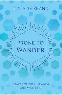Prone to Wander - Grace for the Lukewarm and Apathetic
