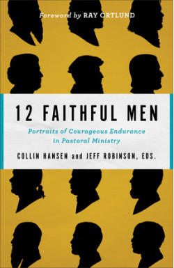 12 Faithful Men - Portraits of Courageous Endurance in Pastoral Ministry