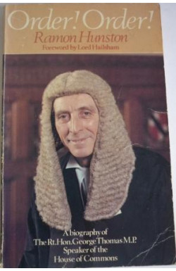 Order! Order! A Biography of the RIGHT Honourable George Thomas