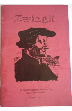 Zwingli The Positive Religious Values of His Eucharistic Writings
