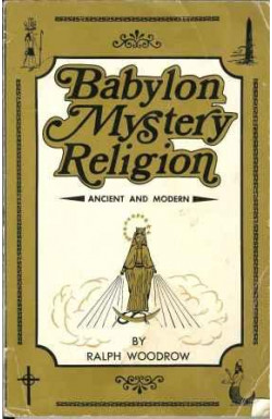 Babylon Mystery Religion - Ancient and Modern
