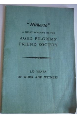 """Hitherto,"" Short Account of the Aged Pilgrims' Friend Society"