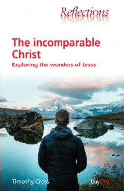 The Incomparable Christ - Exploring the Wonders of Jesus