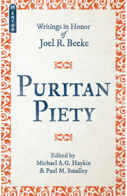 Puritan Piety - Writings in Honor of Joel Beeke