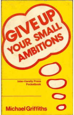 Give Up Your Small Ambitions