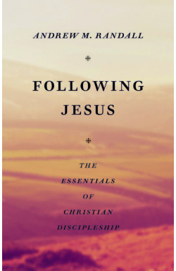 Following Jesus - The Essentials of Christian Discipleship