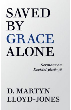 Saved by Grace Alone - Sermons on Ezekiel 36:16-36