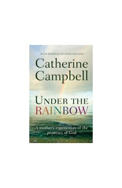 Under the Rainbow - A mother's experiences of the promises of God