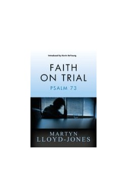 Faith on Trial - Psalm 73