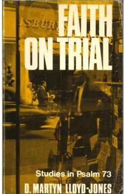Faith on Trial - Studies in Psalm 73