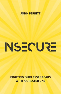 Insecure - Fighting our Lesser Fears with a Greater One