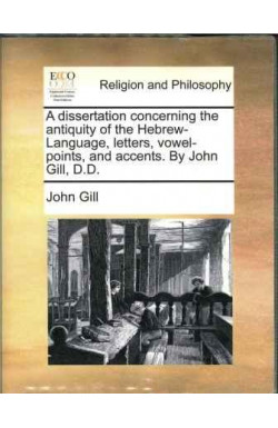 Dissertation concerning the Antiquity of the Hebrew Language, Letters, Vowel-points and Accents