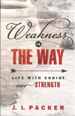 Weakness is the Way: Life With Christ Our Strength