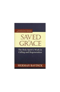 Saved by Grace - The Holy Spirit's Work in Calling and Regeneration