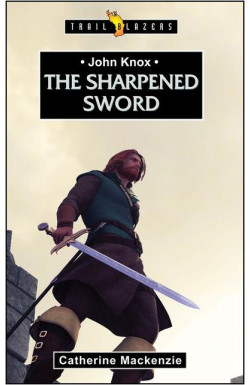 The Sharpened Sword - John Knox
