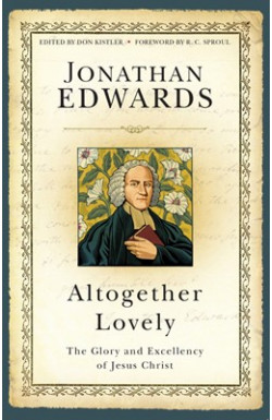Altogether Lovely: The Glory and Excellency of Jesus Christ