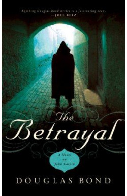 The Betrayal - A Novel on John Calvin